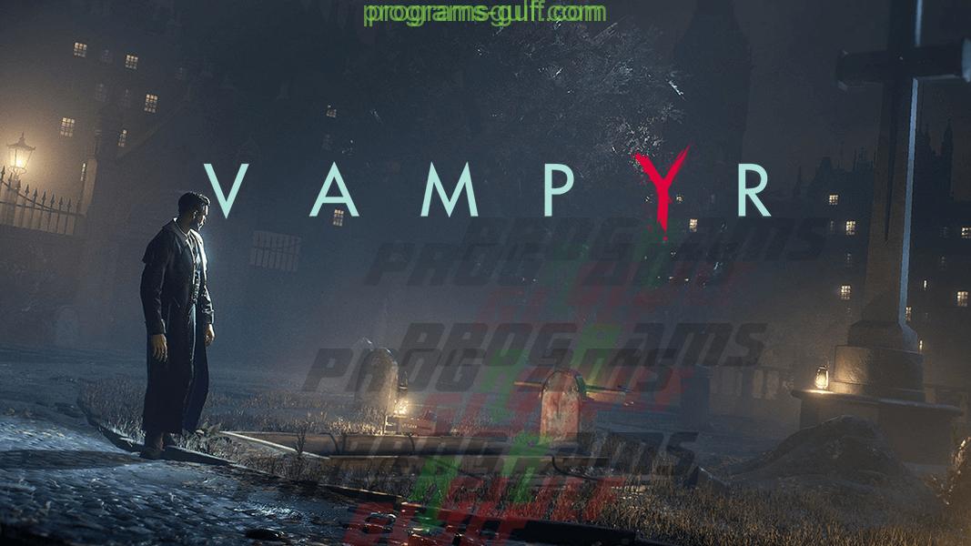 Photo of تحميل لعبة Vampyr مجانا للكمبيوتر